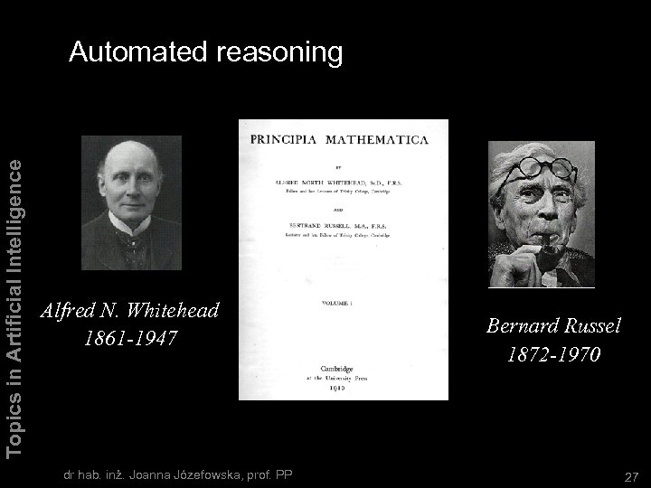 Topics in Artificial Intelligence Automated reasoning Alfred N. Whitehead 1861 -1947 dr hab. inż.