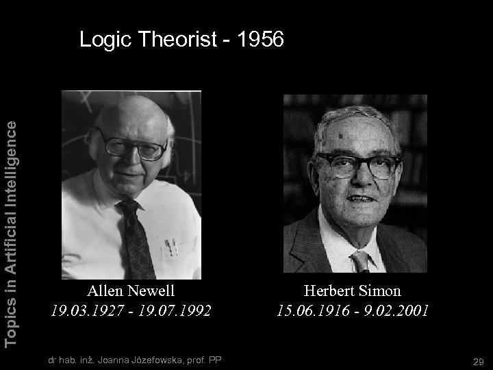 Topics in Artificial Intelligence Logic Theorist - 1956 Allen Newell 19. 03. 1927 -