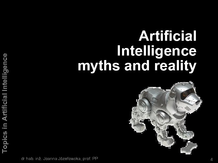 Topics in Artificial Intelligence myths and reality dr hab. inż. Joanna Józefowska, prof. PP