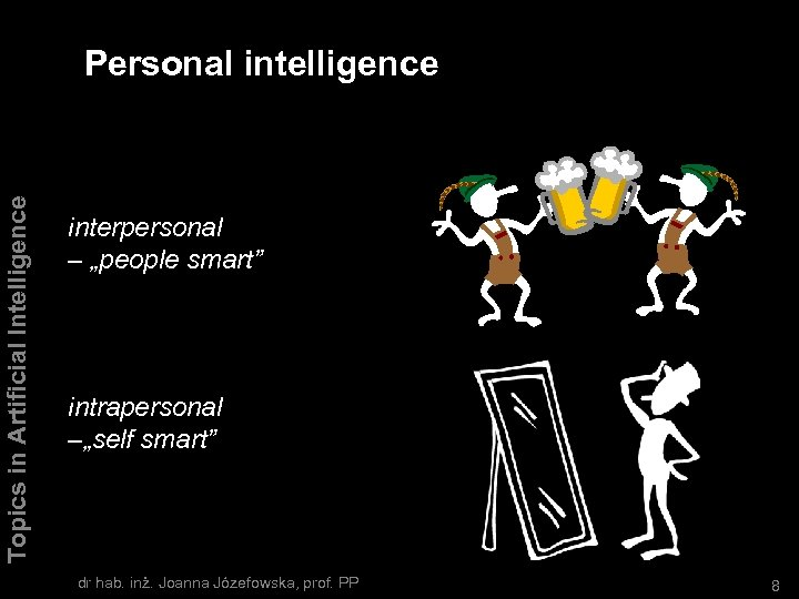 "Personal intelligence Topics in Artificial Intelligence Ma dwie odmiany: interpersonal – ""people smart"" intrapersonal"