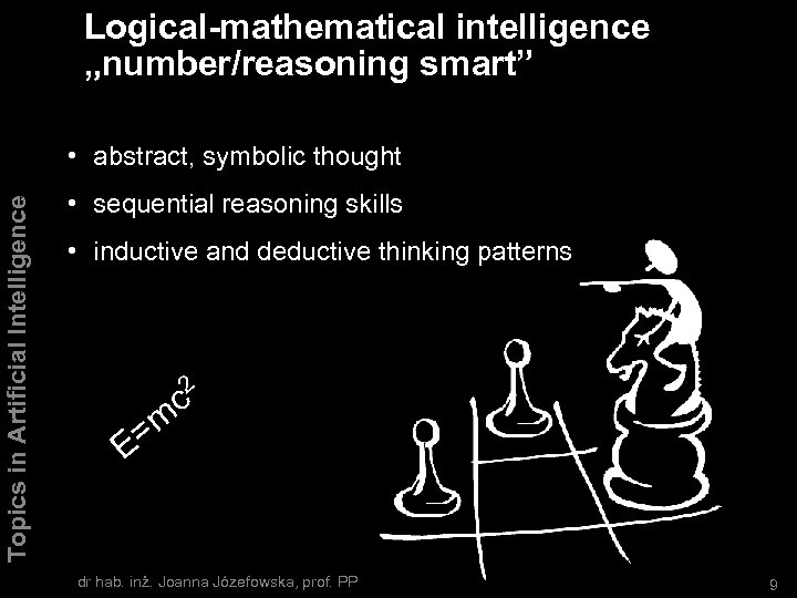 "Logical-mathematical intelligence ""number/reasoning smart"" Topics in Artificial Intelligence • abstract, symbolic thought • sequential"