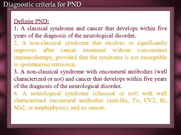 Diagnostic criteria for PND Definite PND: 1. A classical syndrome and cancer that develops