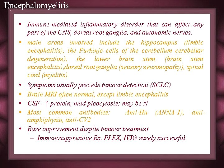 Encephalomyelitis • Immune-mediated inflammatory disorder that can affect any part of the CNS, dorsal
