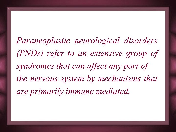 Paraneoplastic neurological disorders (PNDs) refer to an extensive group of syndromes that can affect