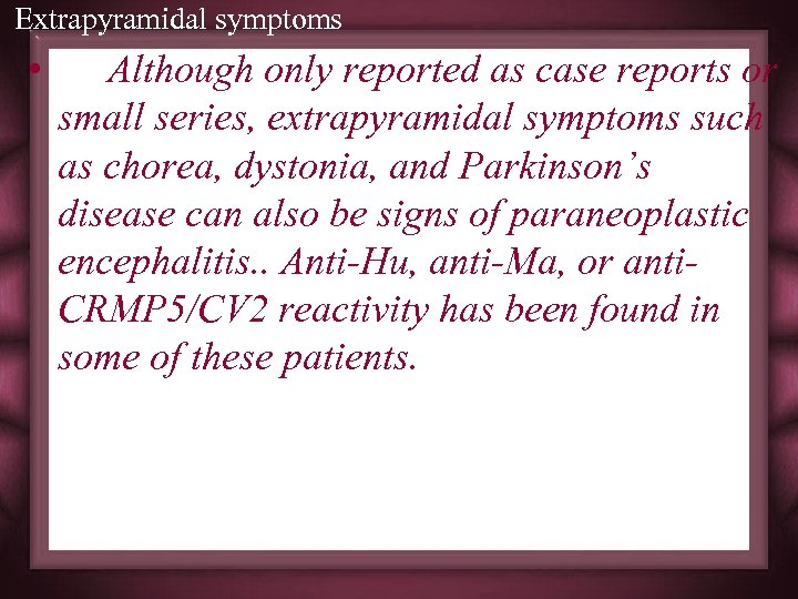 Extrapyramidal symptoms • Although only reported as case reports or small series, extrapyramidal symptoms