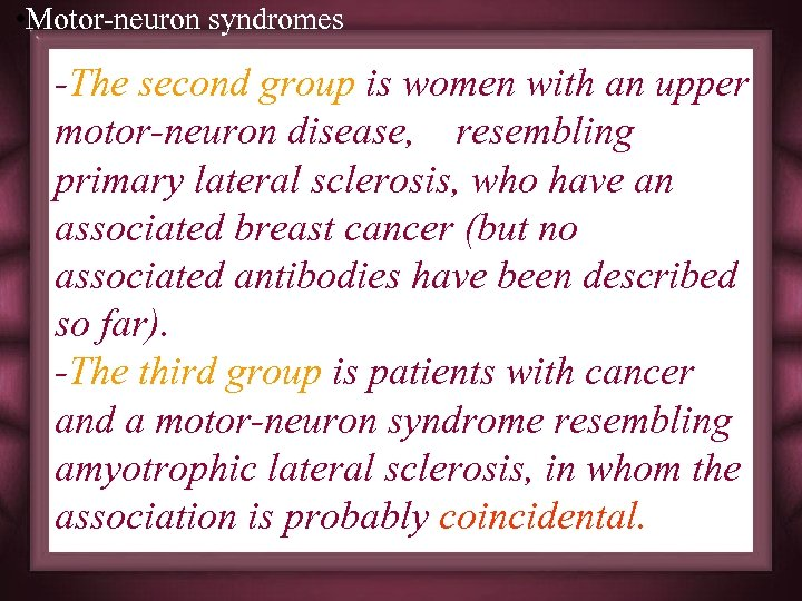 • Motor-neuron syndromes -The second group is women with an upper motor-neuron disease,