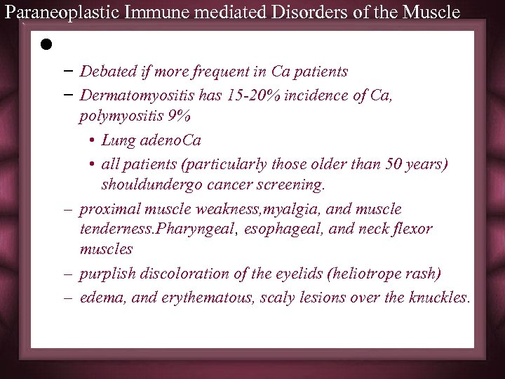 Paraneoplastic Immune mediated Disorders of the Muscle l Dermatomyositis/Polymyositis – Debated if more frequent