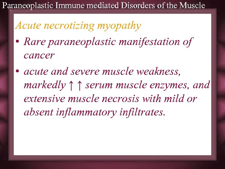 Paraneoplastic Immune mediated Disorders of the Muscle Acute necrotizing myopathy • Rare paraneoplastic manifestation