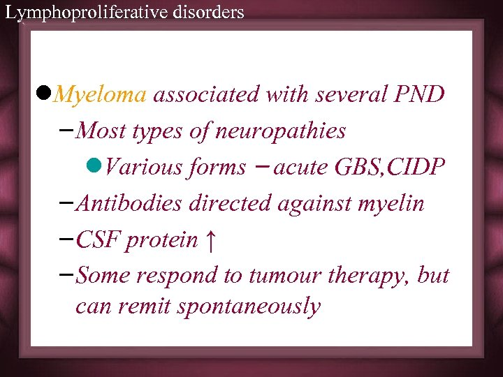 Lymphoproliferative disorders l. Myeloma associated with several PND – Most types of neuropathies l.