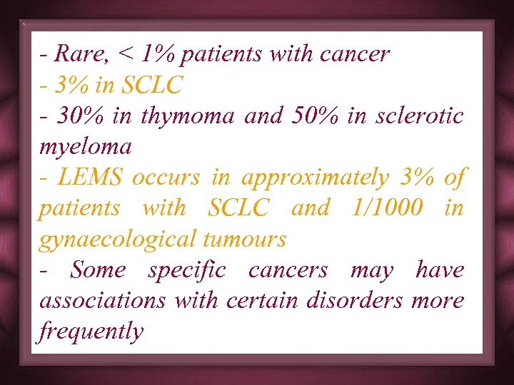 - Rare, < 1% patients with cancer - 3% in SCLC - 30% in