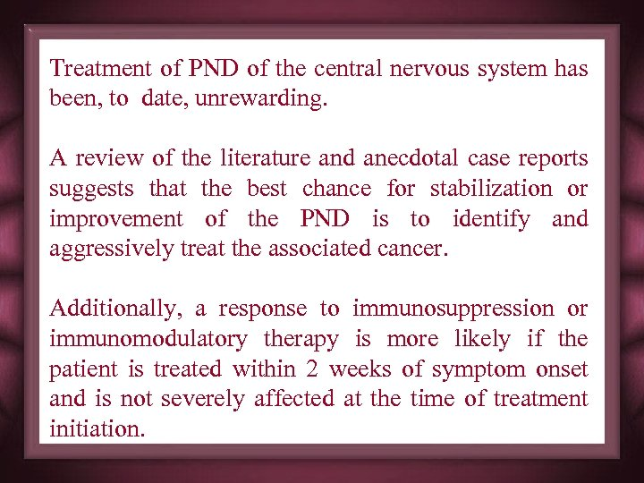 Treatment of PND of the central nervous system has been, to date, unrewarding. A
