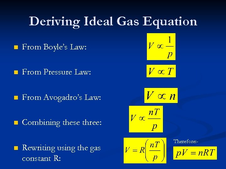 Deriving Ideal Gas Equation n From Boyle's Law: n From Pressure Law: n From