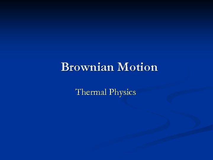 Brownian Motion Thermal Physics