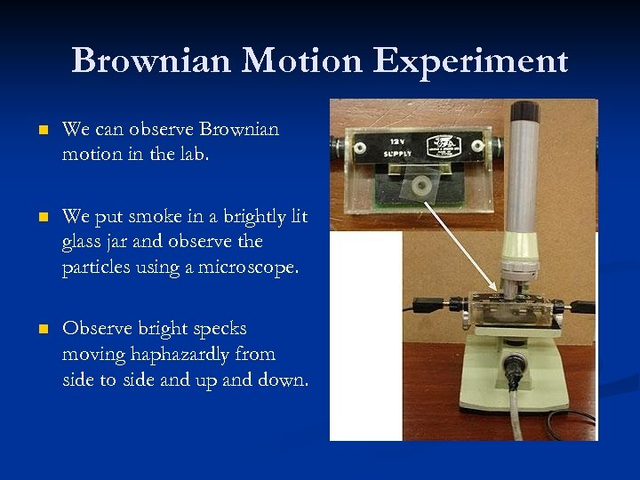 Brownian Motion Experiment n We can observe Brownian motion in the lab. n We