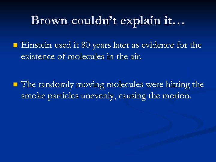 Brown couldn't explain it… n Einstein used it 80 years later as evidence for