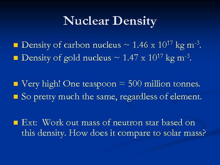 Nuclear Density n n n Density of carbon nucleus ~ 1. 46 x 1017