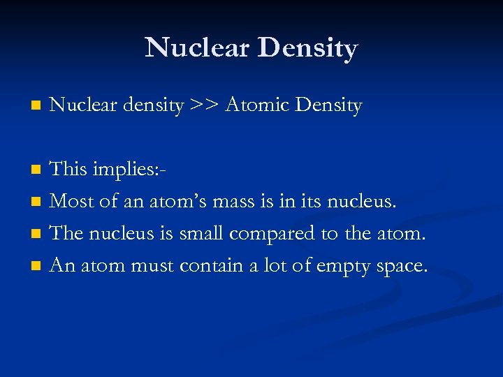 Nuclear Density n Nuclear density >> Atomic Density n This implies: Most of an