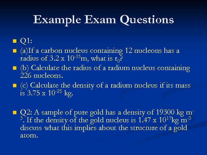 Example Exam Questions n n n Q 1: (a)If a carbon nucleus containing 12
