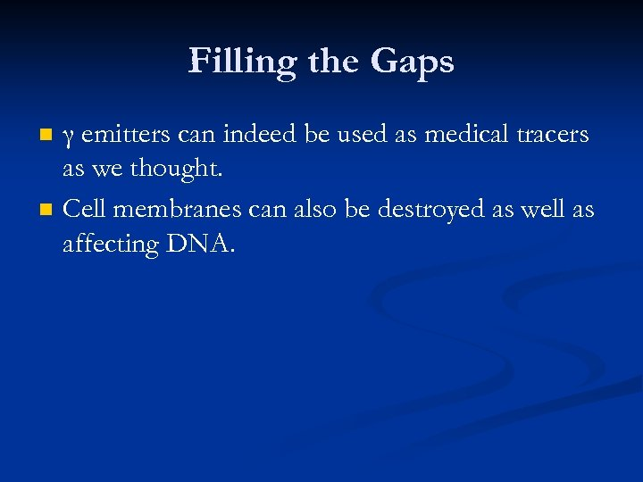 Filling the Gaps n n γ emitters can indeed be used as medical tracers