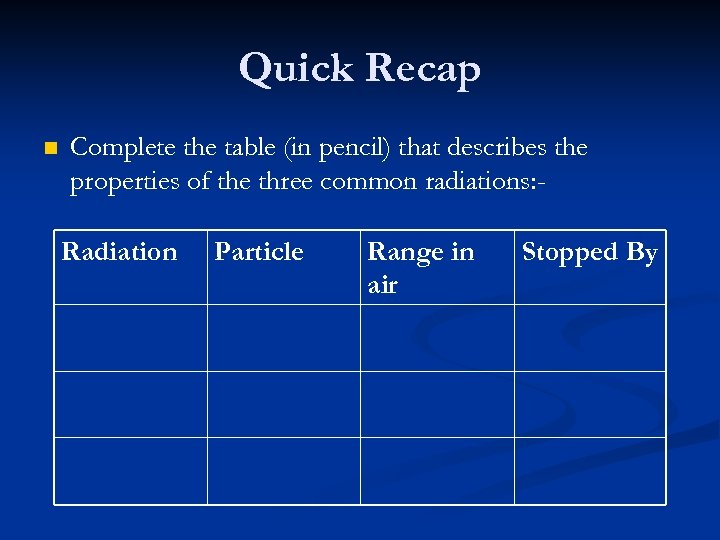 Quick Recap n Complete the table (in pencil) that describes the properties of the