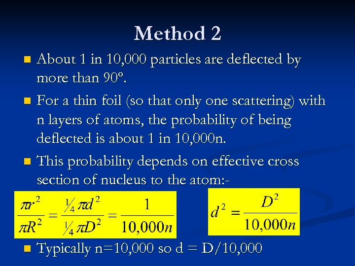 Method 2 About 1 in 10, 000 particles are deflected by more than 90º.