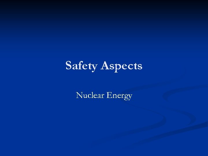Safety Aspects Nuclear Energy