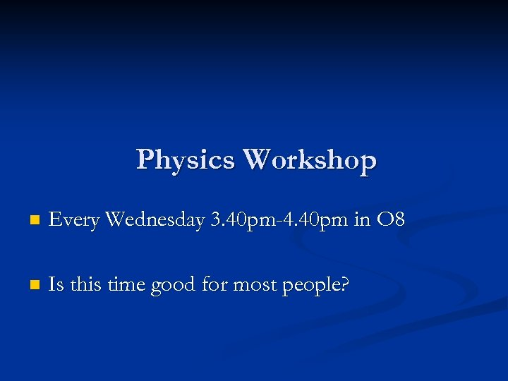 Physics Workshop n Every Wednesday 3. 40 pm-4. 40 pm in O 8 n