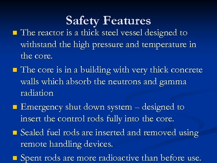 Safety Features The reactor is a thick steel vessel designed to withstand the high