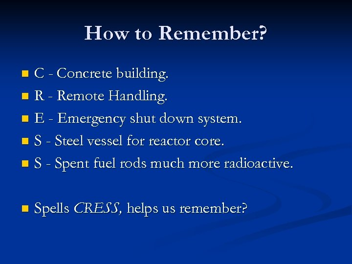 How to Remember? C - Concrete building. n R - Remote Handling. n E