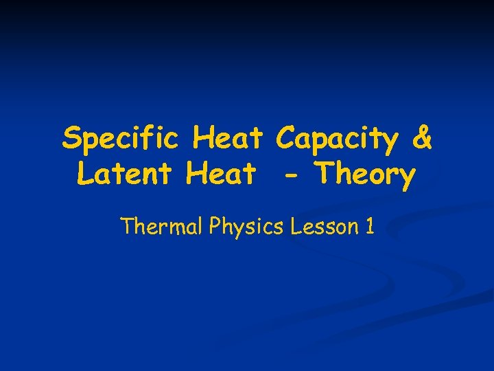 Specific Heat Capacity & Latent Heat - Theory Thermal Physics Lesson 1