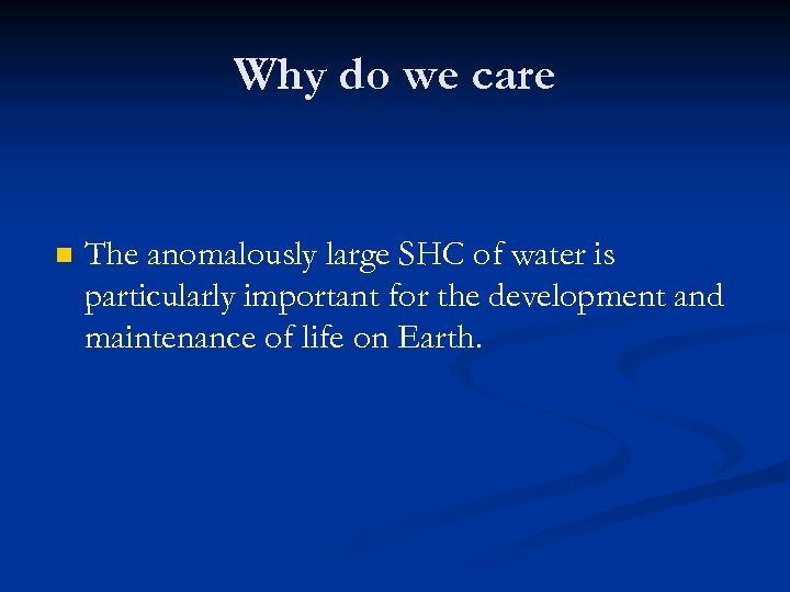 Why do we care n The anomalously large SHC of water is particularly important