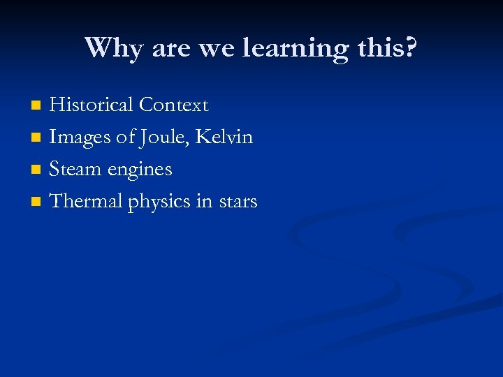 Why are we learning this? n n Historical Context Images of Joule, Kelvin Steam