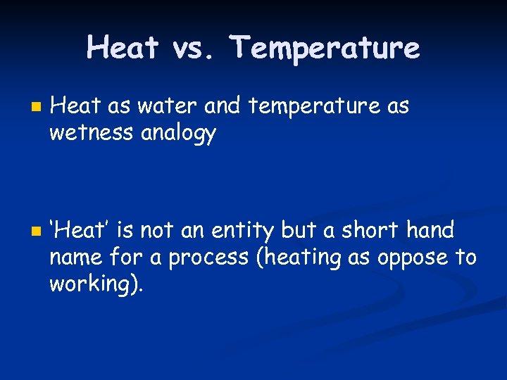 Heat vs. Temperature n n Heat as water and temperature as wetness analogy 'Heat'