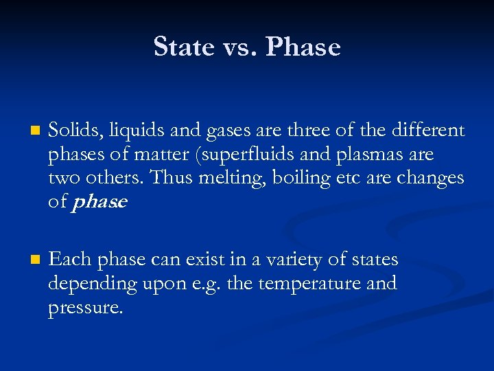 State vs. Phase n Solids, liquids and gases are three of the different phases