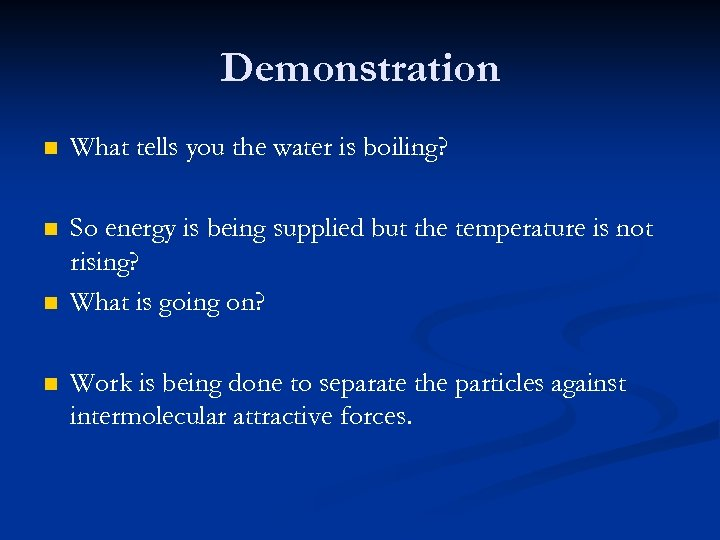 Demonstration n What tells you the water is boiling? n So energy is being