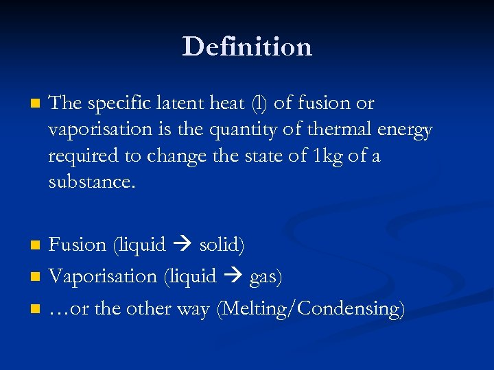 Definition n The specific latent heat (l) of fusion or vaporisation is the quantity