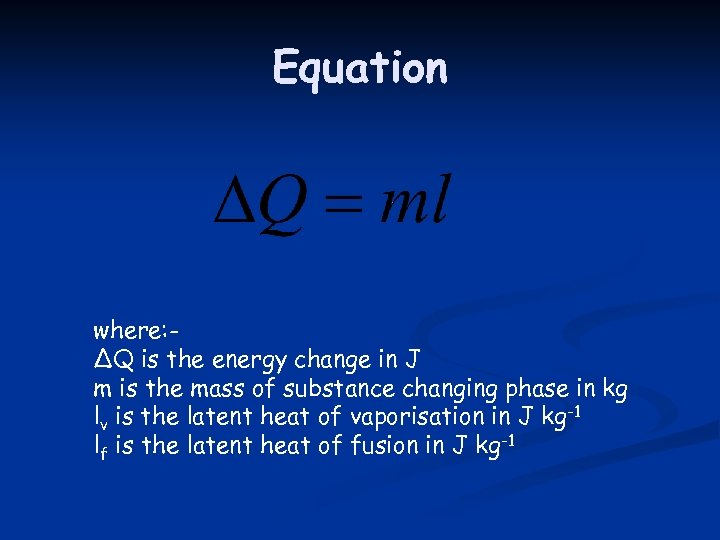 Equation where: ∆Q is the energy change in J m is the mass of