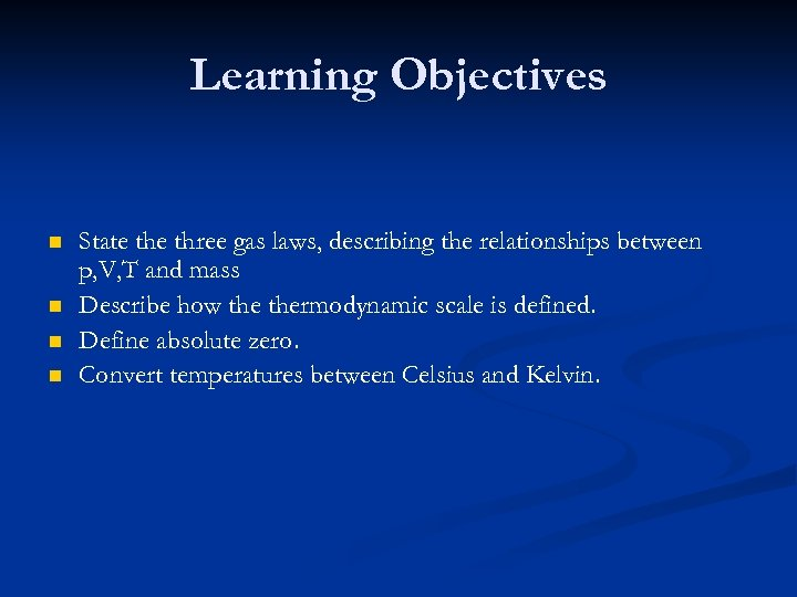 Learning Objectives n n State three gas laws, describing the relationships between p, V,