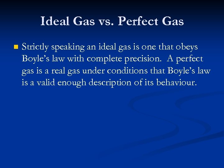 Ideal Gas vs. Perfect Gas n Strictly speaking an ideal gas is one that