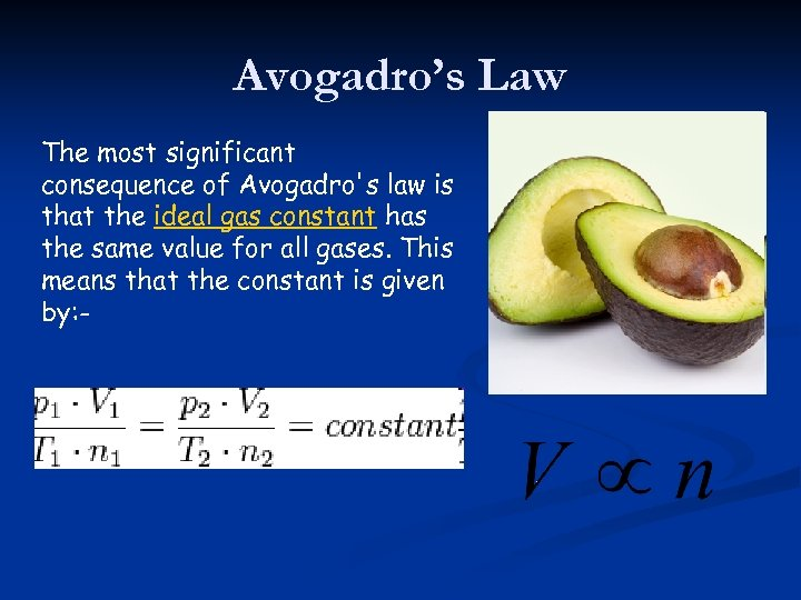 Avogadro's Law The most significant consequence of Avogadro's law is that the ideal gas