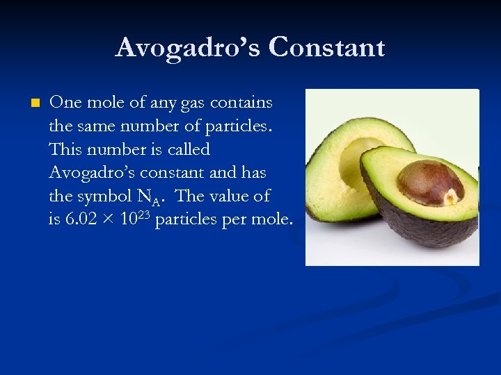 Avogadro's Constant n One mole of any gas contains the same number of particles.