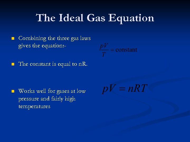 The Ideal Gas Equation n Combining the three gas laws gives the equation: -