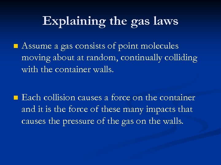 Explaining the gas laws n Assume a gas consists of point molecules moving about