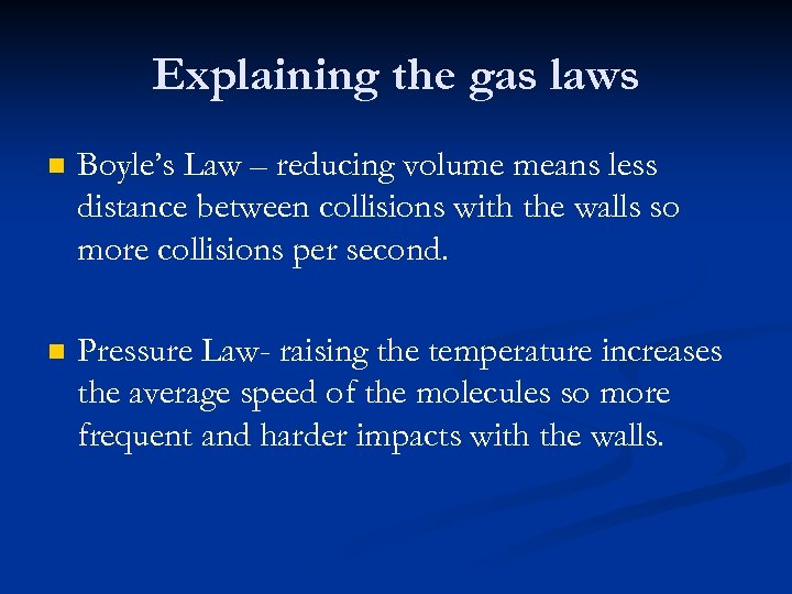 Explaining the gas laws n Boyle's Law – reducing volume means less distance between