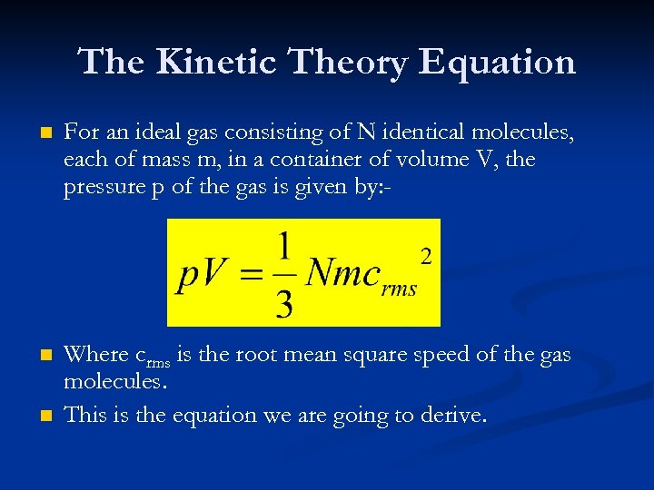 The Kinetic Theory Equation n For an ideal gas consisting of N identical molecules,
