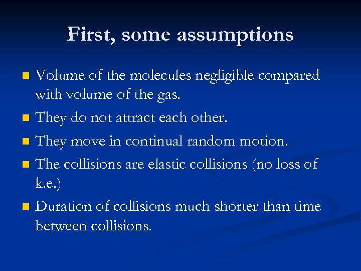 First, some assumptions n n n Volume of the molecules negligible compared with volume