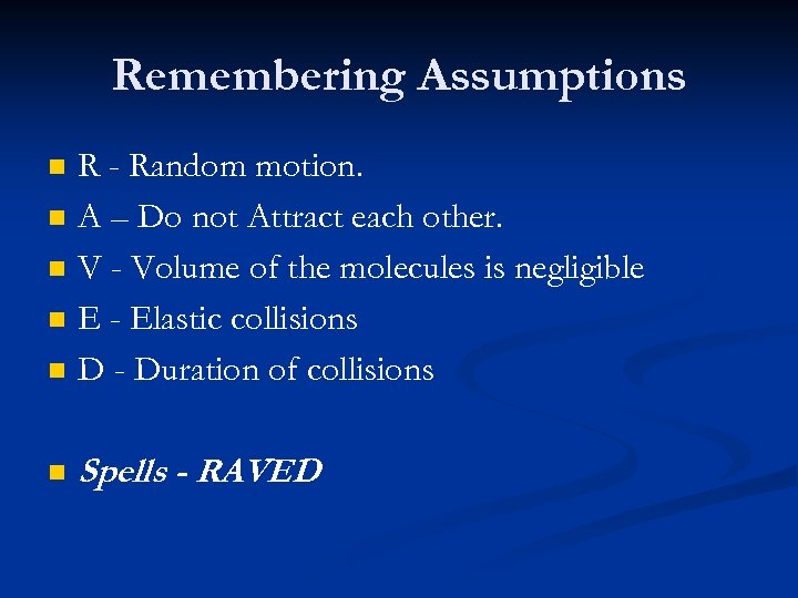 Remembering Assumptions n R - Random motion. A – Do not Attract each other.