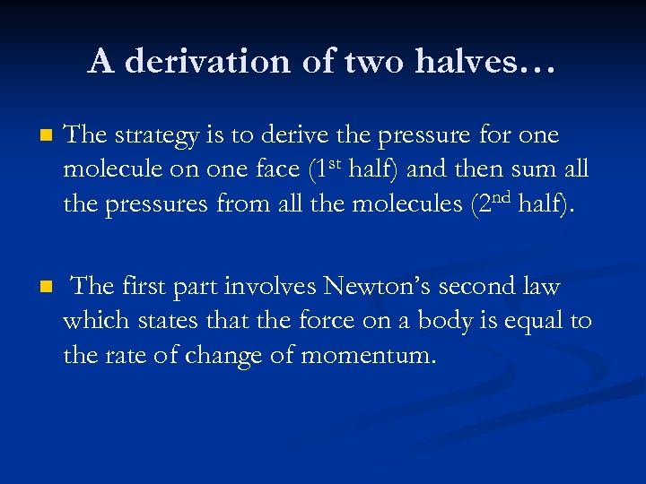 A derivation of two halves… n The strategy is to derive the pressure for