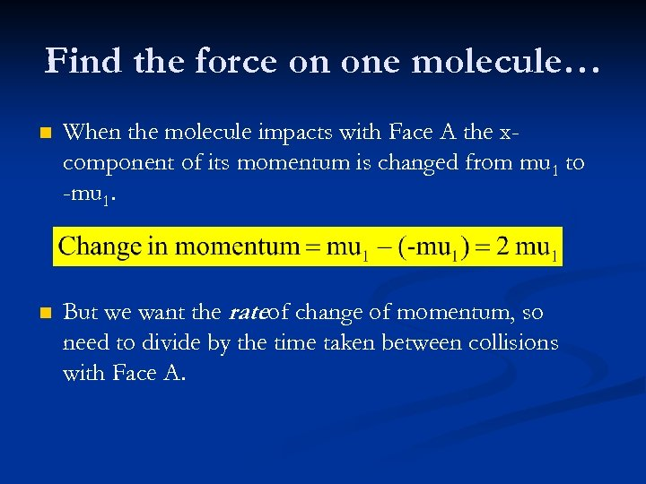 Find the force on one molecule… n When the molecule impacts with Face A