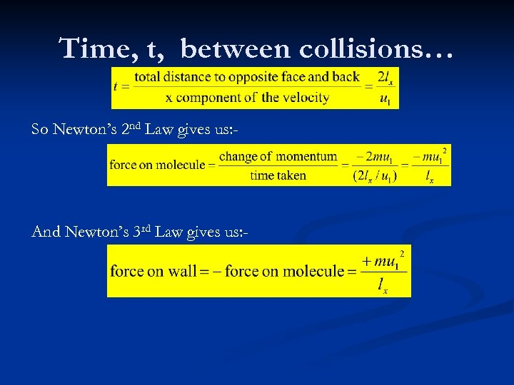 Time, t, between collisions… So Newton's 2 nd Law gives us: - And Newton's